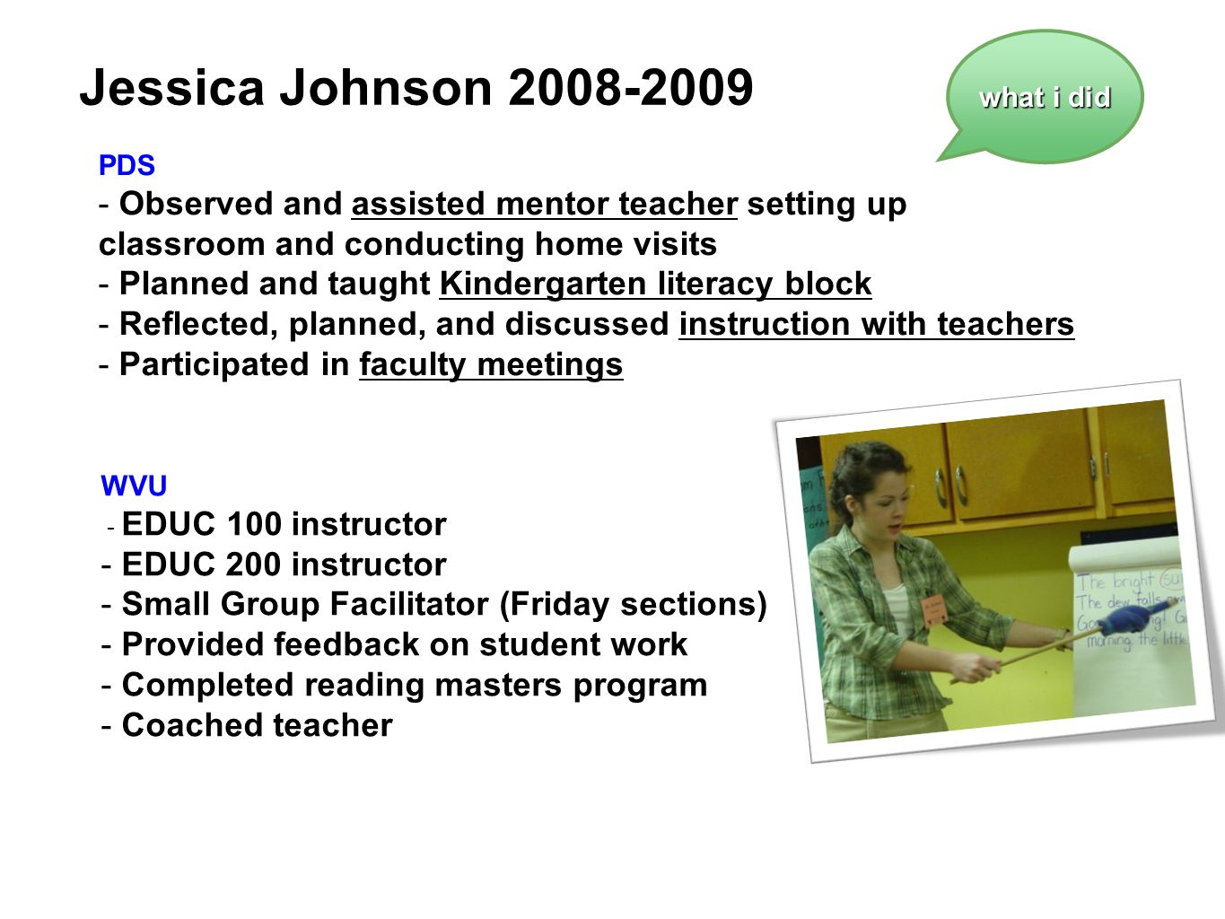 Jessica Johnson 2008-2009 what i did. PDS. - Observed and assisted mentor teacher setting up classroom and conducting home visits.