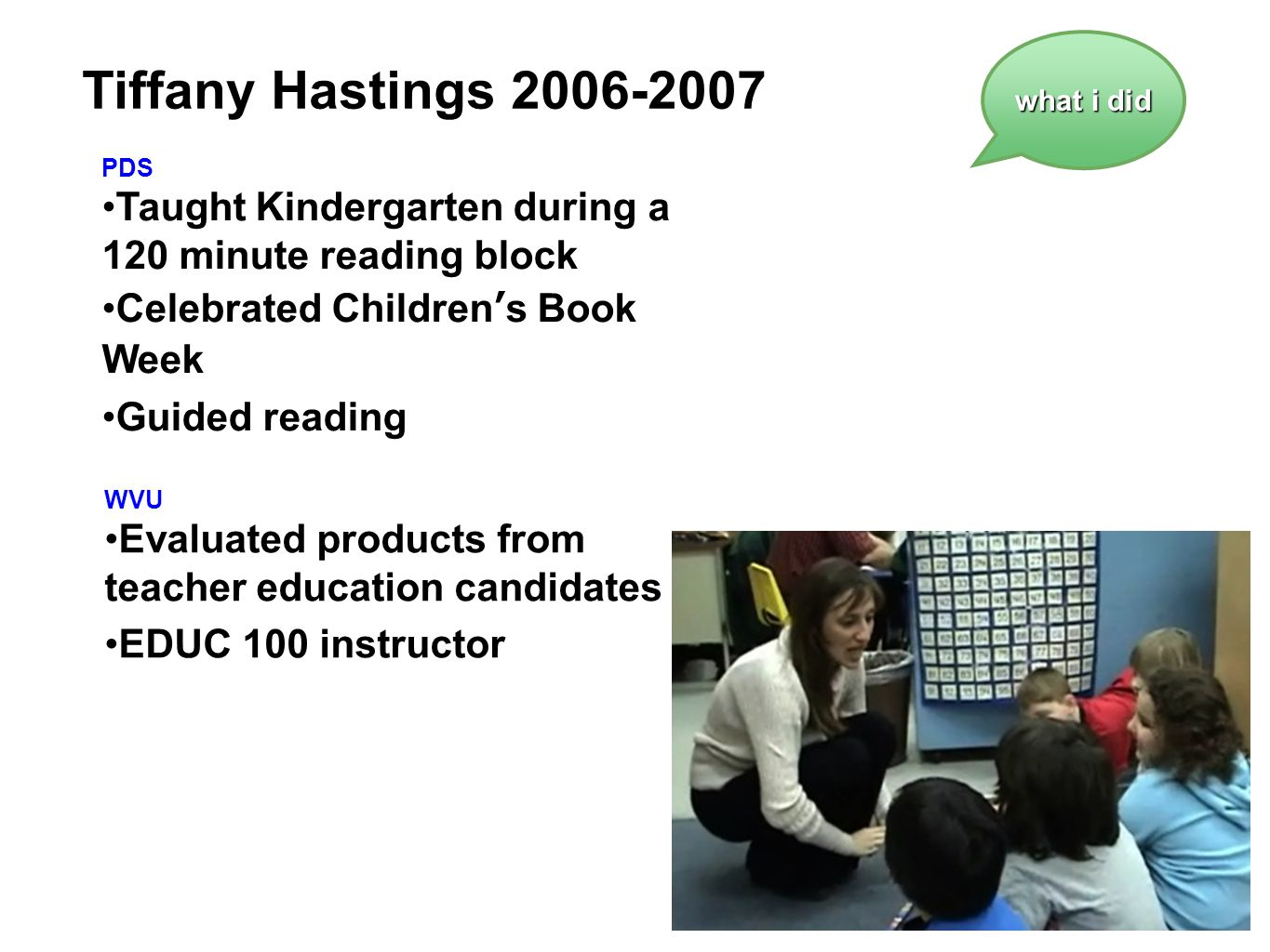 Tiffany Hastings 2006-2007 what i did. PDS. Taught Kindergarten during a 120 minute reading block.