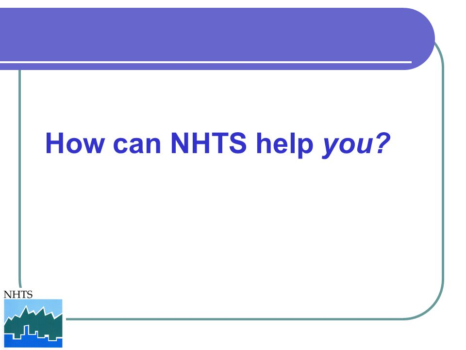 How can NHTS help you