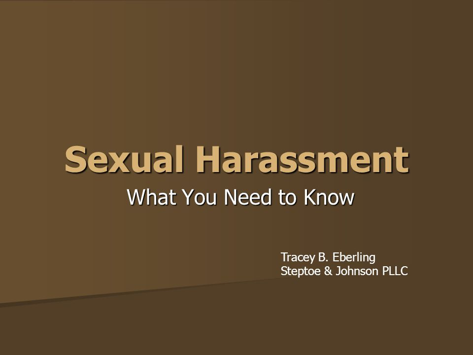 Sexual Harassment What You Need to Know Tracey B. Eberling