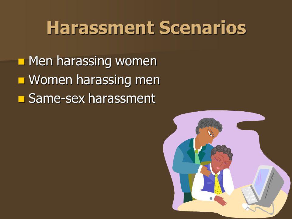 Harassment Scenarios Men harassing women Women harassing men