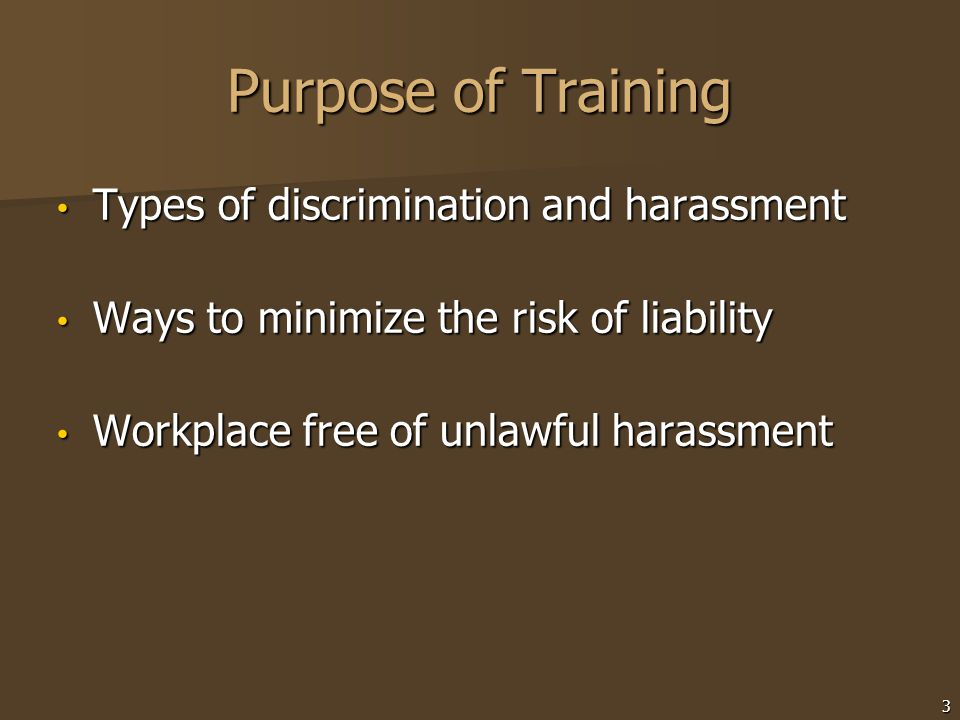 Purpose of Training Types of discrimination and harassment