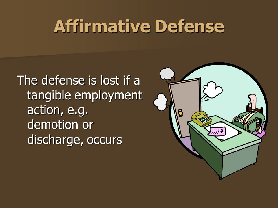 Affirmative Defense The defense is lost if a tangible employment action, e.g.
