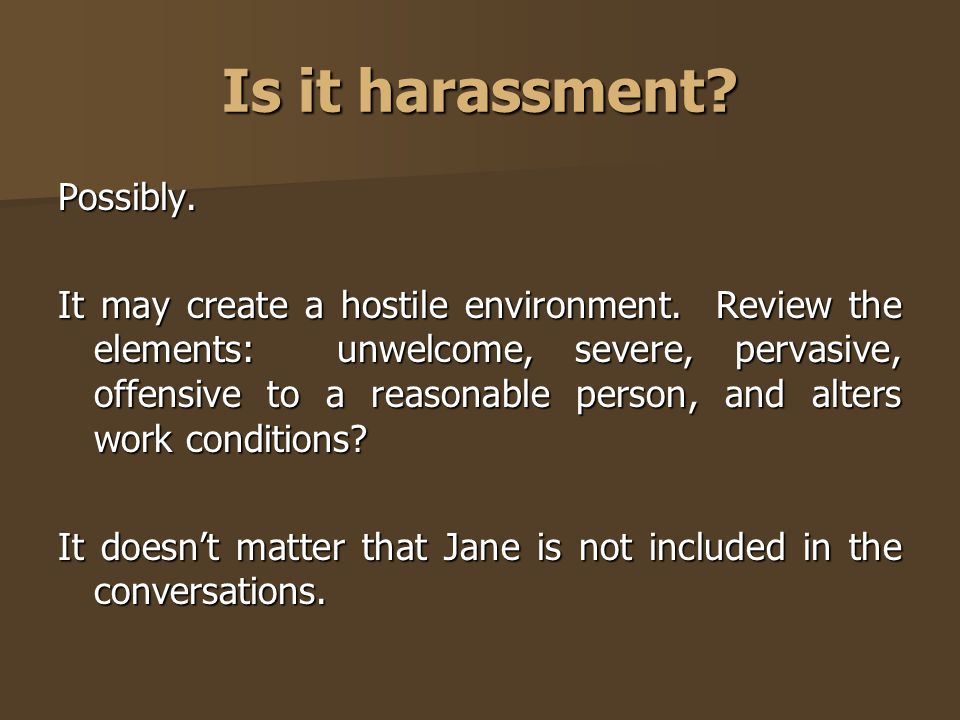 Is it harassment Possibly.