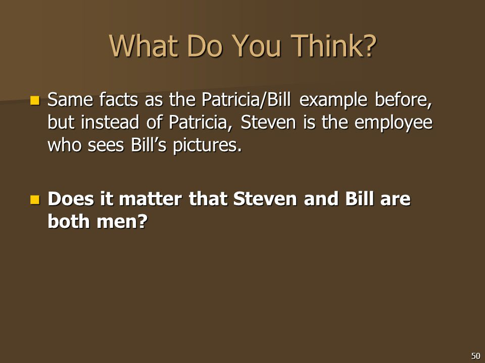 What Do You Think Same facts as the Patricia/Bill example before, but instead of Patricia, Steven is the employee who sees Bill's pictures.