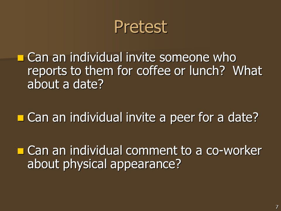 Pretest Can an individual invite someone who reports to them for coffee or lunch What about a date