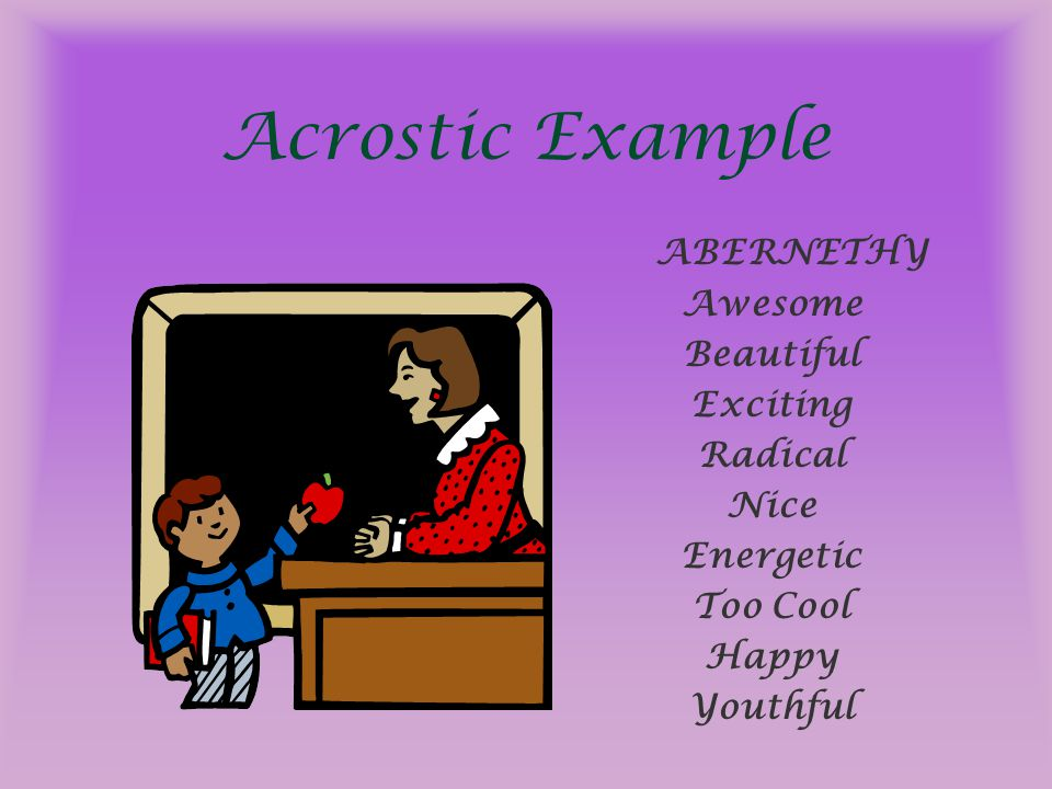 Acrostic Example ABERNETHY Awesome Beautiful Exciting Radical Nice