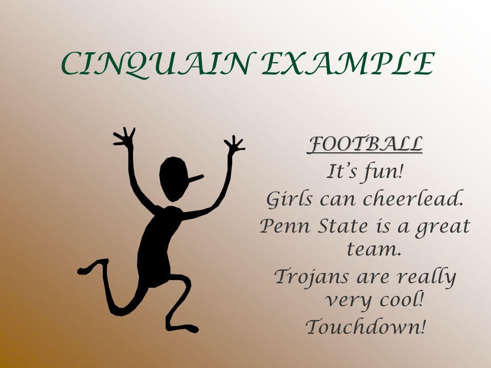 CINQUAIN EXAMPLE FOOTBALL It's fun! Girls can cheerlead.