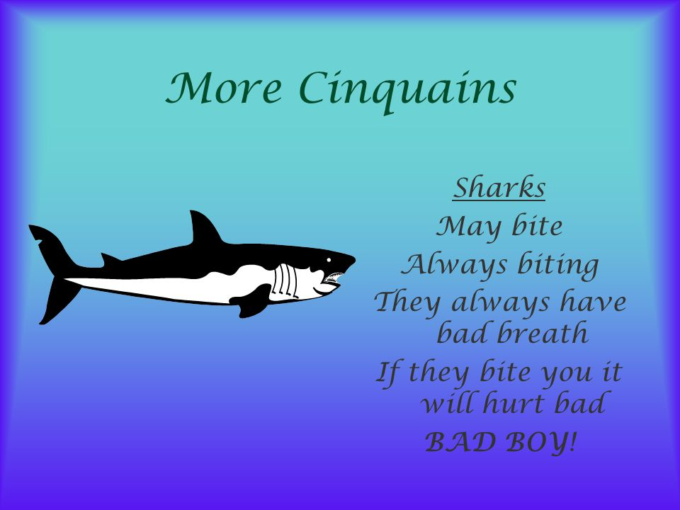 More Cinquains Sharks May bite Always biting