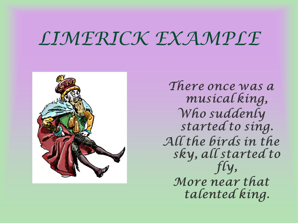 LIMERICK EXAMPLE There once was a musical king,