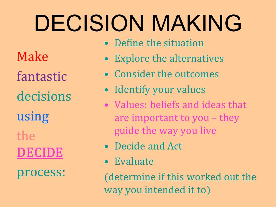 DECISION MAKING Make fantastic decisions using the DECIDE process: