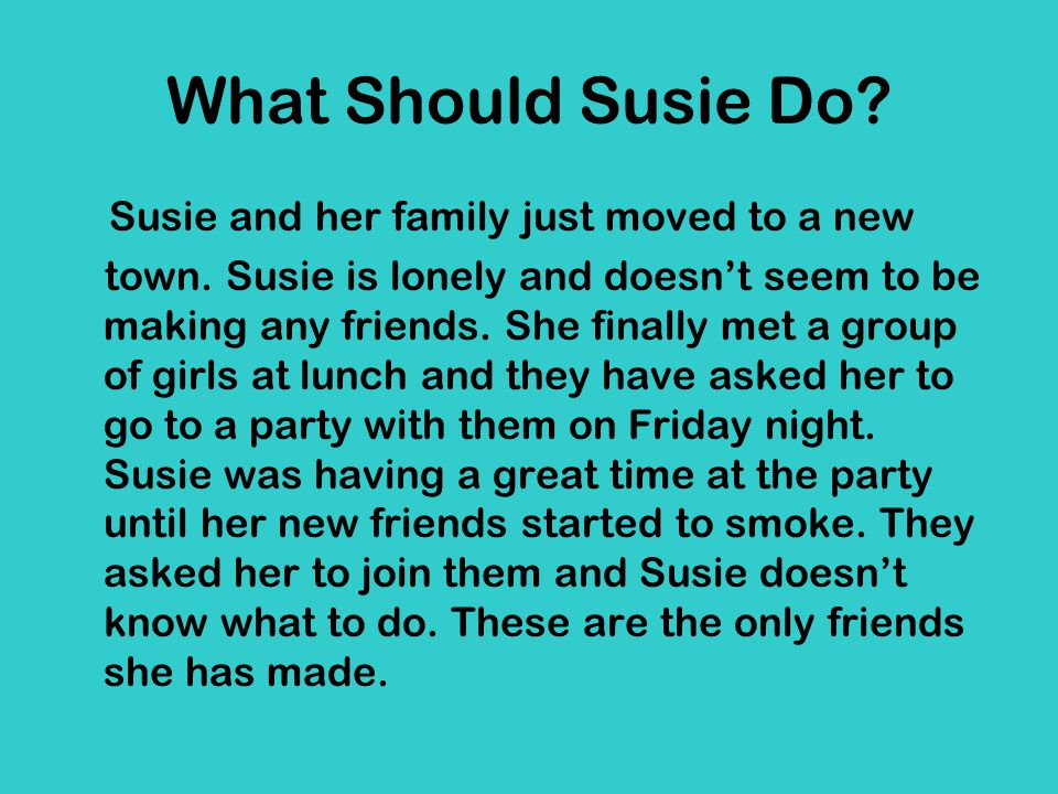 What Should Susie Do Susie and her family just moved to a new
