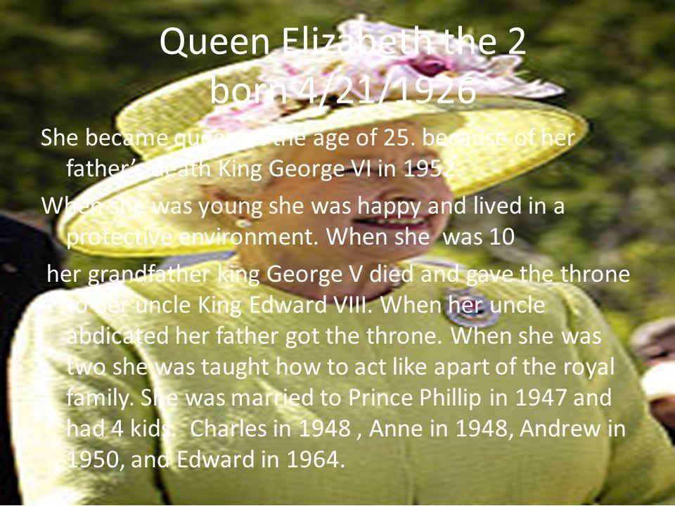 Queen Elizabeth the 2 born 4/21/1926