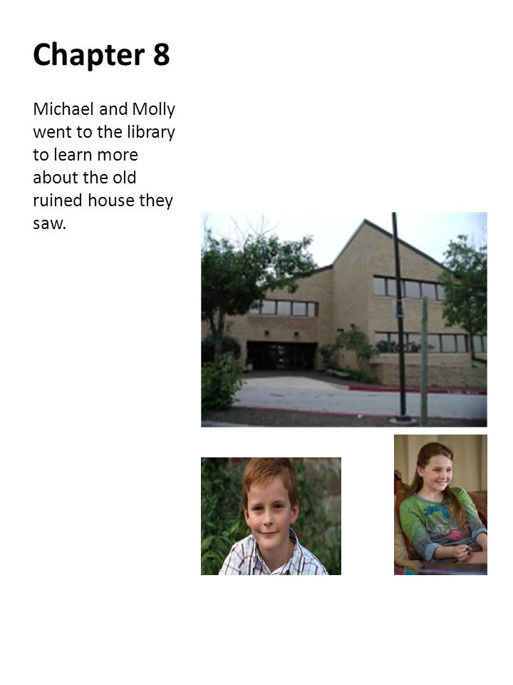 Chapter 8 Michael and Molly went to the library to learn more about the old ruined house they saw.
