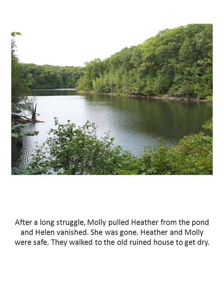 After a long struggle, Molly pulled Heather from the pond and Helen vanished.
