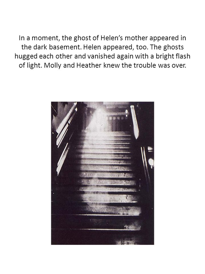 In a moment, the ghost of Helen's mother appeared in the dark basement
