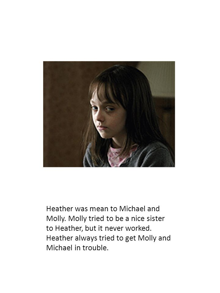 Heather was mean to Michael and Molly