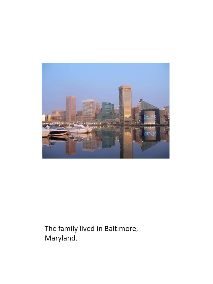 The family lived in Baltimore, Maryland.