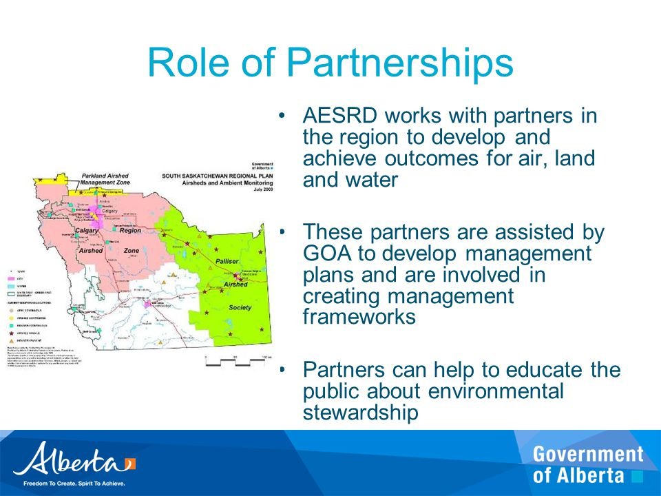 Role of Partnerships AESRD works with partners in the region to develop and achieve outcomes for air, land and water.