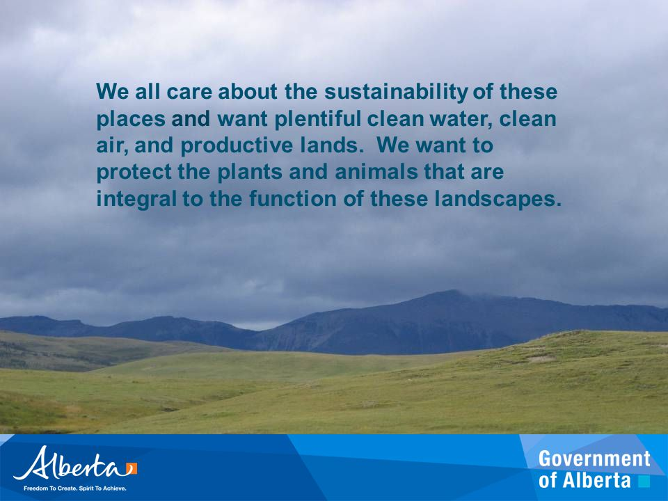 We all care about the sustainability of these places and want plentiful clean water, clean air, and productive lands. We want to protect the plants and animals that are integral to the function of these landscapes.