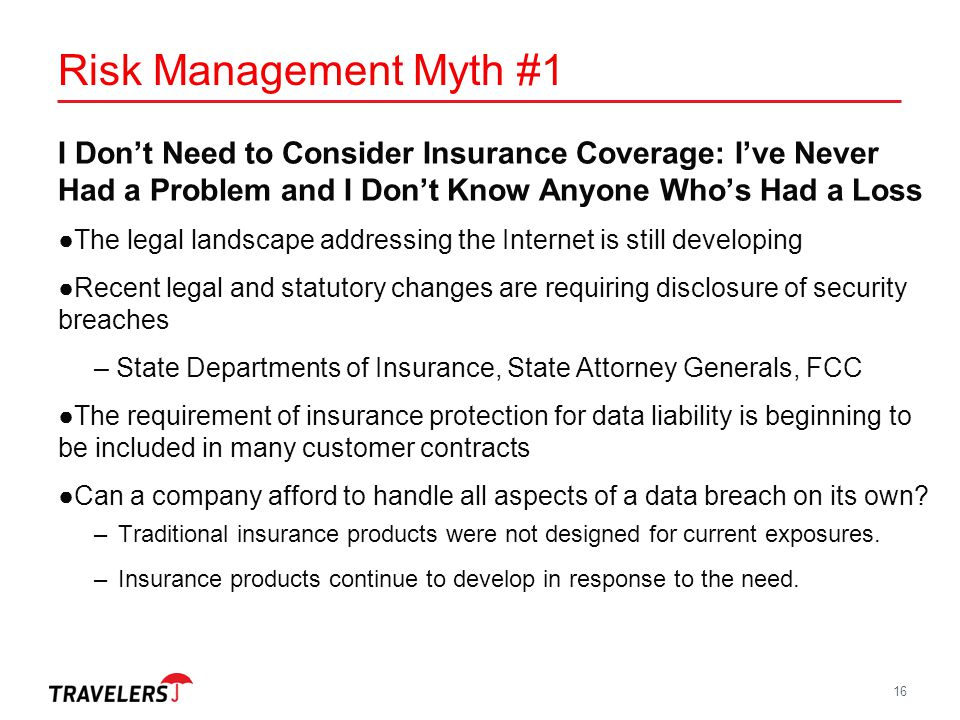 Risk Management Myth #1 I Don't Need to Consider Insurance Coverage: I've Never Had a Problem and I Don't Know Anyone Who's Had a Loss.