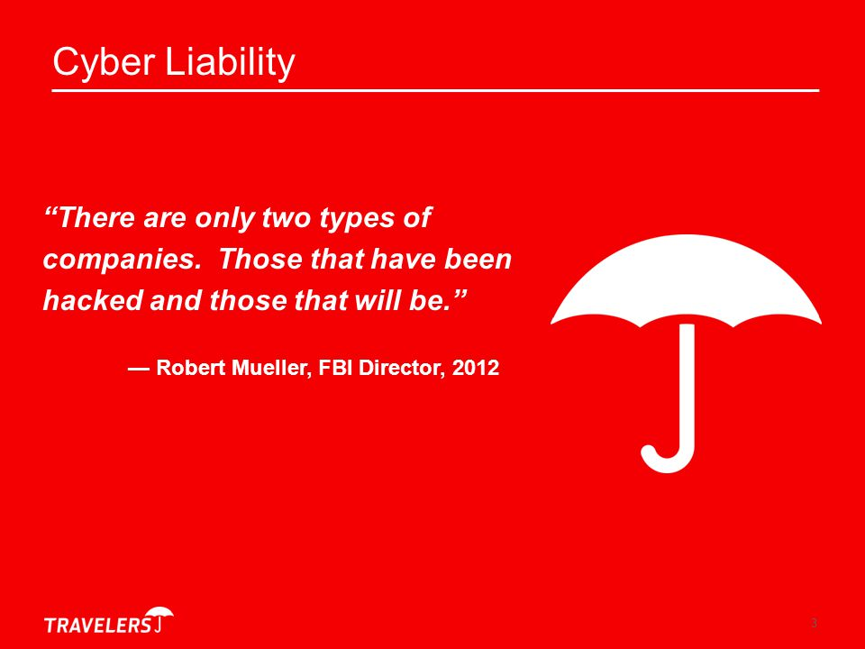 Cyber Liability There are only two types of companies. Those that have been hacked and those that will be.