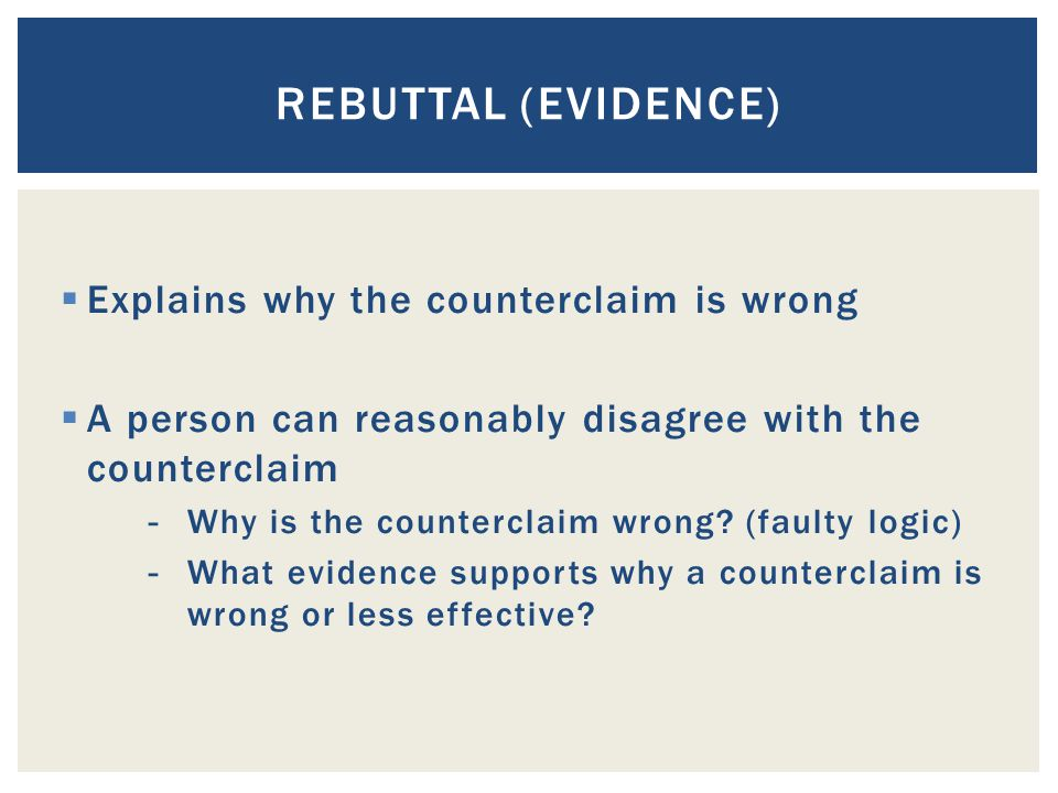 Rebuttal (evidence) Explains why the counterclaim is wrong