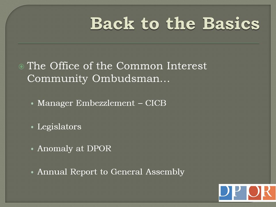 Back to the Basics The Office of the Common Interest Community Ombudsman… Manager Embezzlement – CICB.