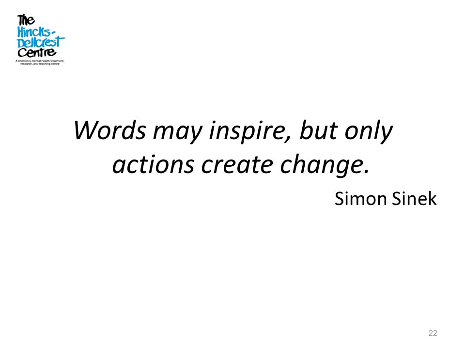 Words may inspire, but only actions create change.