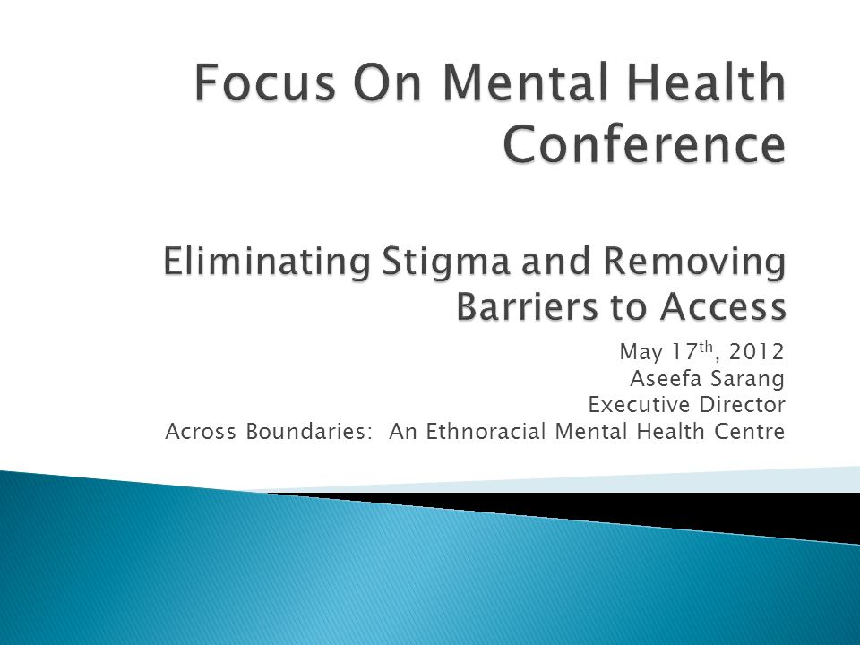 Focus On Mental Health Conference Eliminating Stigma and Removing Barriers to Access
