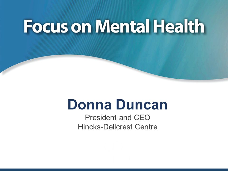Donna Duncan President and CEO Hincks-Dellcrest Centre