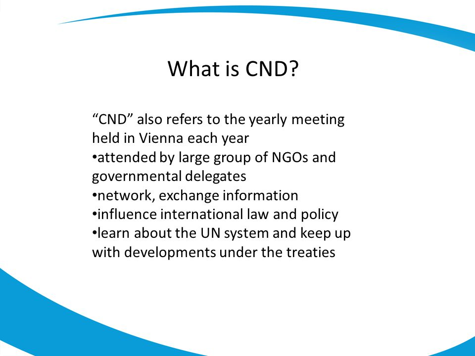 What is CND CND also refers to the yearly meeting held in Vienna each year. attended by large group of NGOs and governmental delegates.