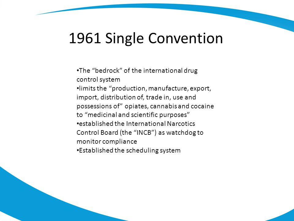 1961 Single Convention The bedrock of the international drug control system.