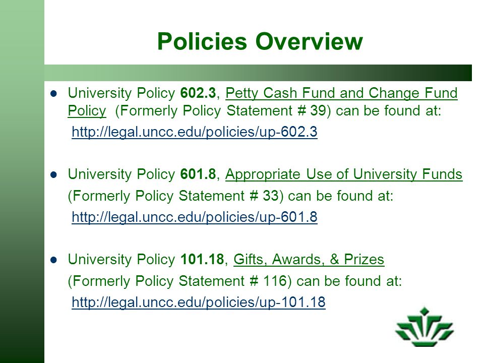 Policies Overview University Policy 602.3, Petty Cash Fund and Change Fund Policy (Formerly Policy Statement # 39) can be found at: