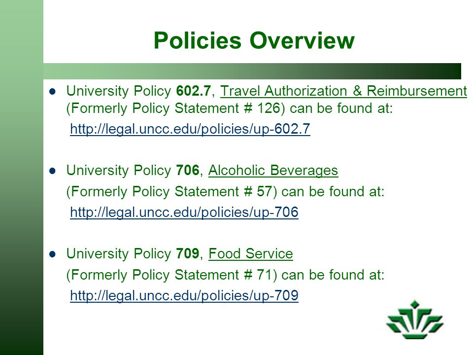 Policies Overview University Policy 602.7, Travel Authorization & Reimbursement (Formerly Policy Statement # 126) can be found at:
