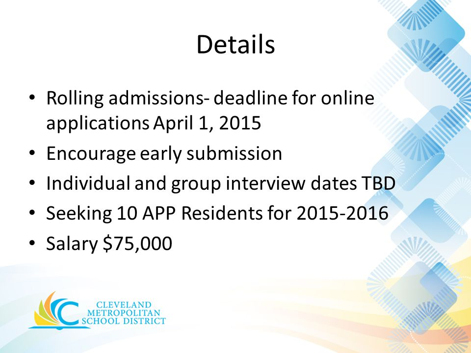 Details Rolling admissions- deadline for online applications April 1, 2015. Encourage early submission.
