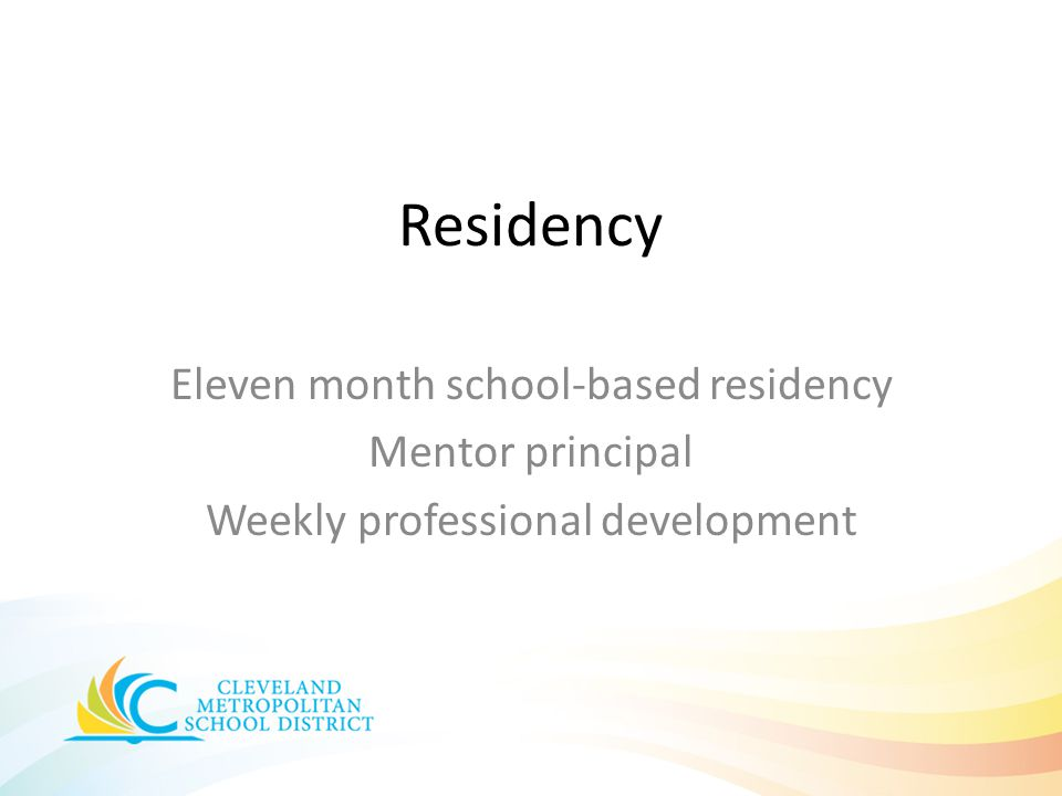 Residency Eleven month school-based residency Mentor principal