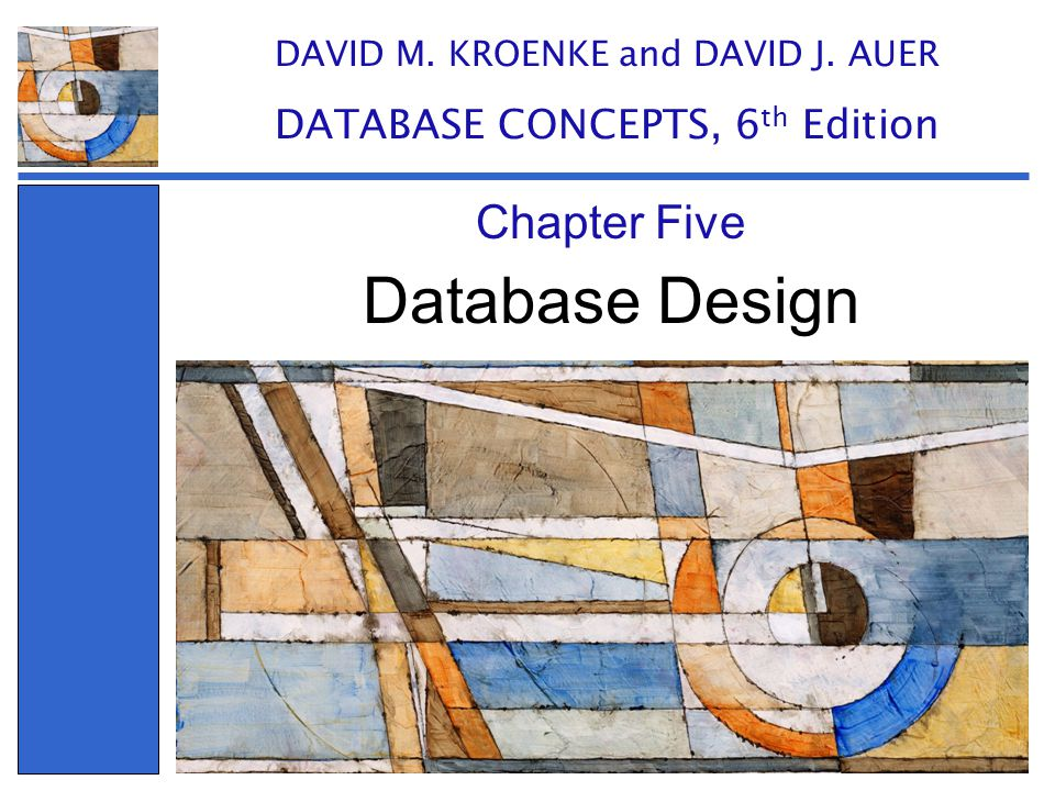 Database Design Chapter Five DATABASE CONCEPTS, 6th Edition