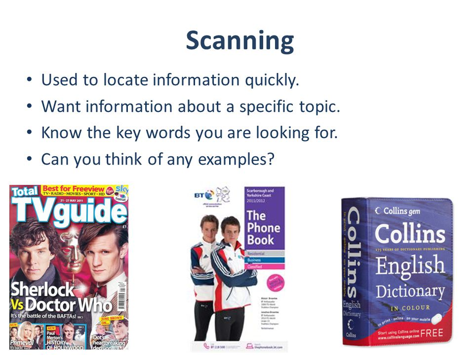 Scanning Used to locate information quickly.