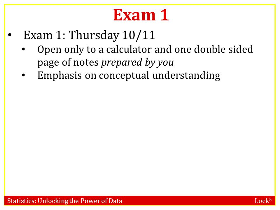 Exam 1 Exam 1: Thursday 10/11. Open only to a calculator and one double sided page of notes prepared by you.