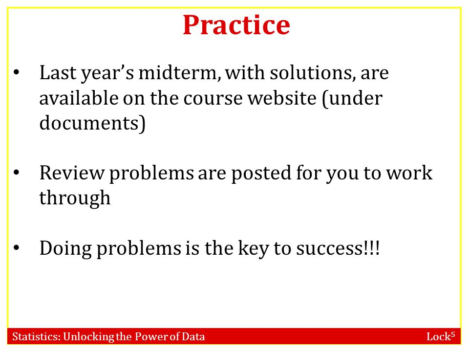 Practice Last year's midterm, with solutions, are available on the course website (under documents)