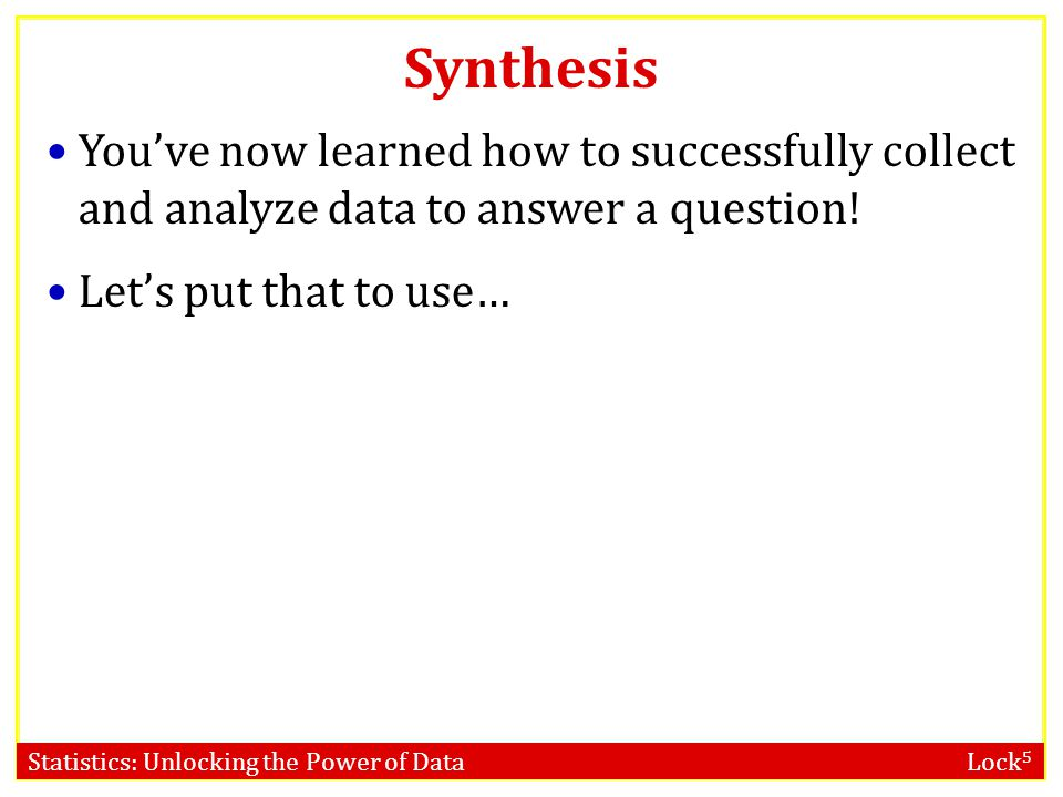 Synthesis You've now learned how to successfully collect and analyze data to answer a question.