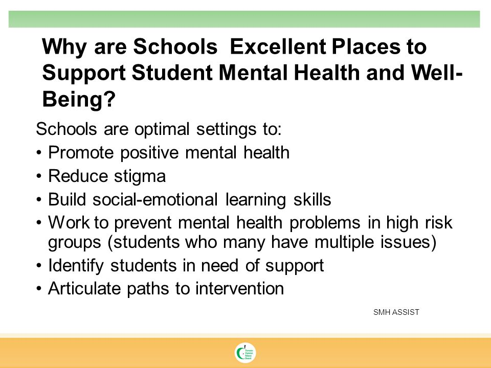 Schools are optimal settings to: Promote positive mental health