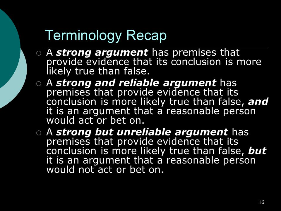 Terminology Recap A strong argument has premises that provide evidence that its conclusion is more likely true than false.