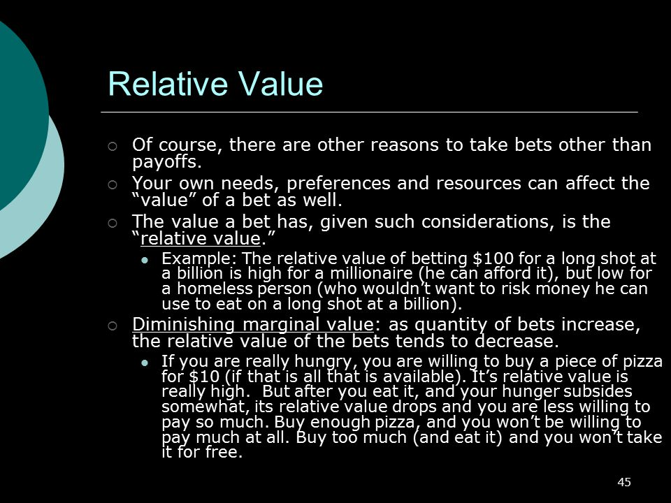 Relative Value Of course, there are other reasons to take bets other than payoffs.