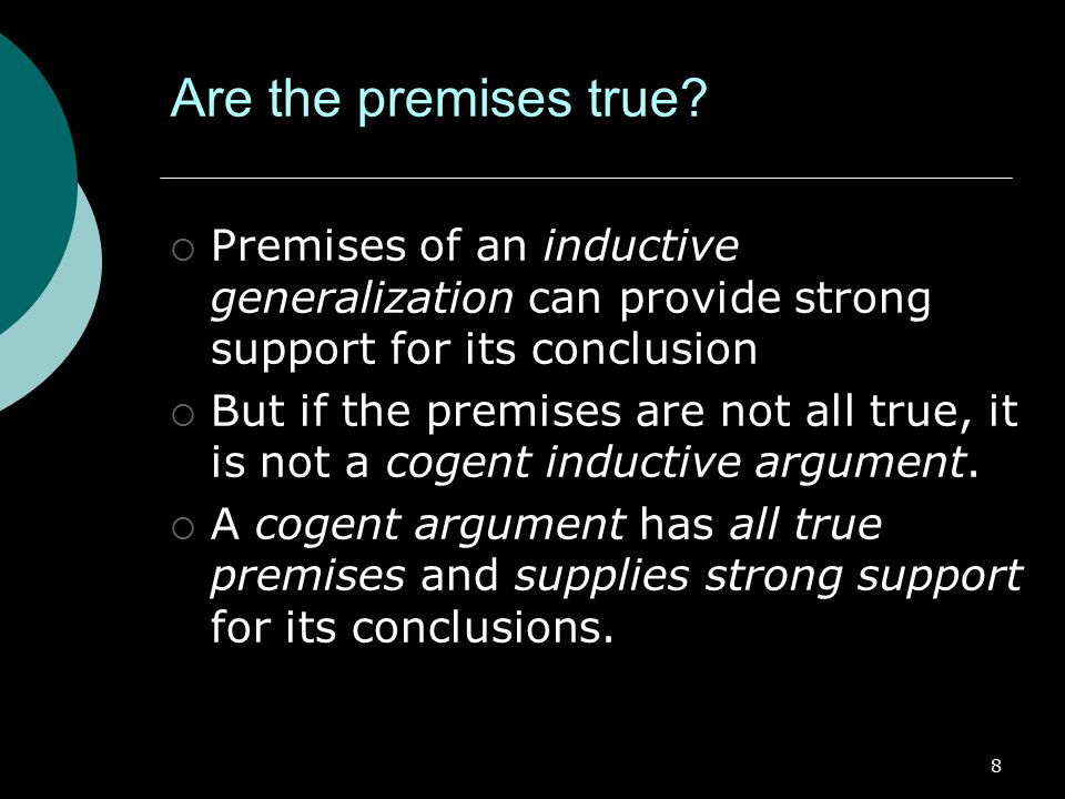 Are the premises true Premises of an inductive generalization can provide strong support for its conclusion.