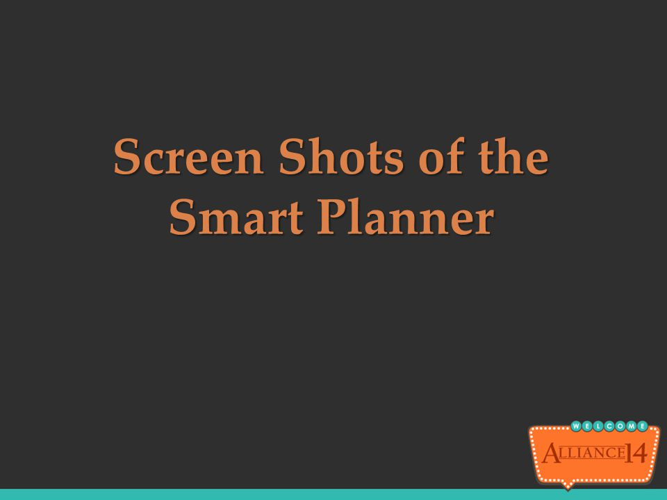 Screen Shots of the Smart Planner