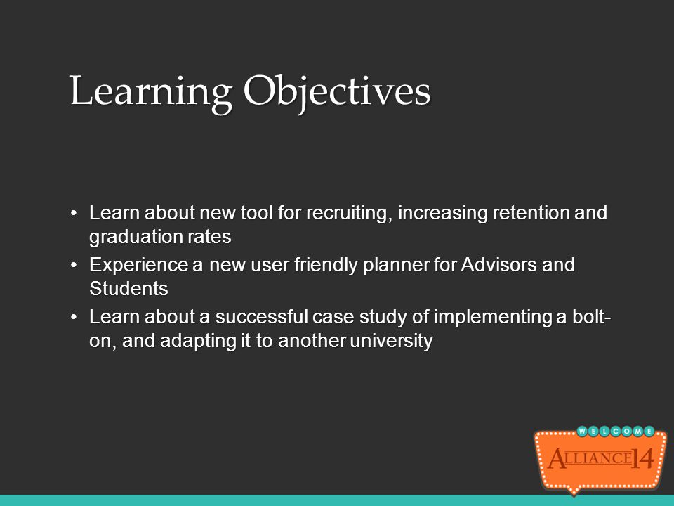 Learning Objectives Learn about new tool for recruiting, increasing retention and graduation rates.