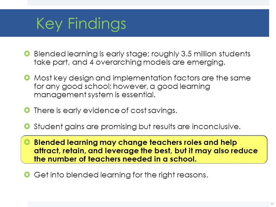 Key Findings Blended learning is early stage; roughly 3.5 million students take part, and 4 overarching models are emerging.