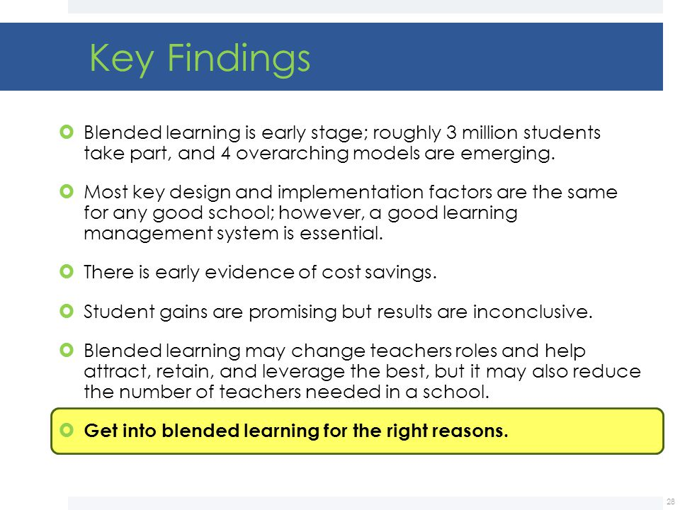 Key Findings Blended learning is early stage; roughly 3 million students take part, and 4 overarching models are emerging.